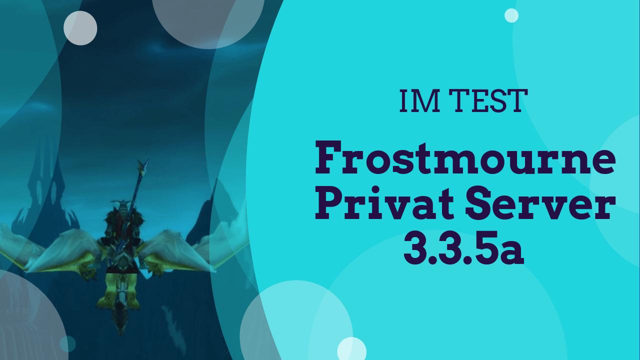 Der Wow Privat Server Froustmourne 3.3.5a im Test